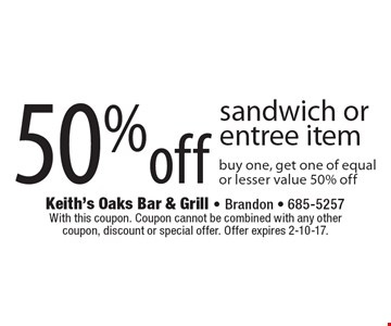 50% off sandwich or entree item. Buy one, get one of equal or lesser value 50% off. With this coupon. Coupon cannot be combined with any other coupon, discount or special offer. Offer expires 2-10-17.