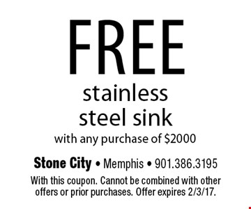 FREE stainless steel sink with any purchase of $2000. With this coupon. Cannot be combined with other offers or prior purchases. Offer expires 2/3/17.