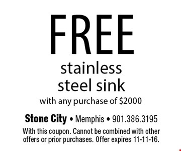 FREE stainless steel sink with any purchase of $2000. With this coupon. Cannot be combined with other offers or prior purchases. Offer expires 11-11-16.