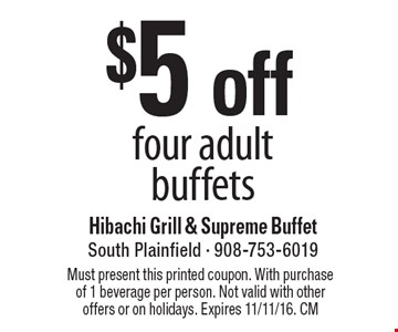 $5 off four adult buffets. Must present this printed coupon. With purchase of 1 beverage per person. Not valid with other offers or on holidays. Expires 11/11/16. CM