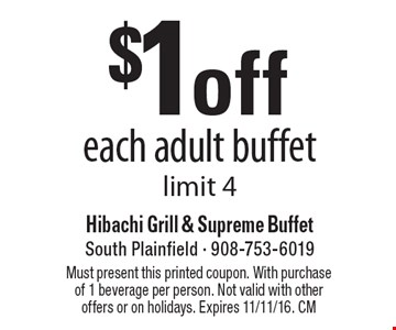 $1off each adult buffet limit 4. Must present this printed coupon. With purchase of 1 beverage per person. Not valid with other offers or on holidays. Expires 11/11/16. CM