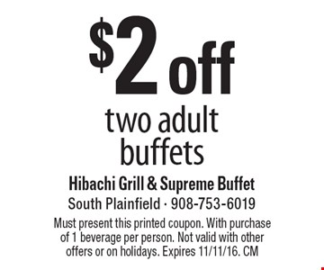$2 off two adult buffets. Must present this printed coupon. With purchase of 1 beverage per person. Not valid with other offers or on holidays. Expires 11/11/16. CM