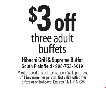 $3 off three adult buffets. Must present this printed coupon. With purchase of 1 beverage per person. Not valid with other offers or on holidays. Expires 11/11/16. CM
