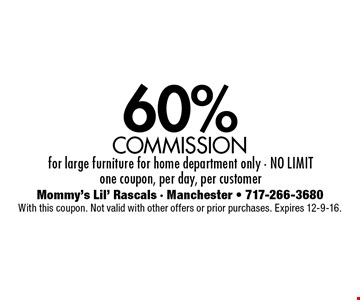60% commission for large furniture for home department only - no limitone coupon, per day, per customer. With this coupon. Not valid with other offers or prior purchases. Expires 12-9-16.