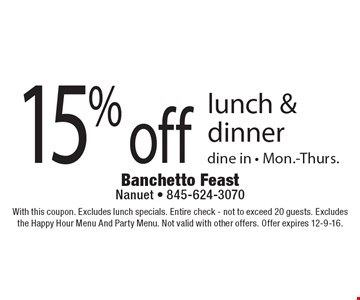 15% off lunch & dinner, dine in, Mon.-Thurs. With this coupon. Excludes lunch specials. Entire check, not to exceed 20 guests. Excludes the Happy Hour Menu And Party Menu. Not valid with other offers. Offer expires 12-9-16.