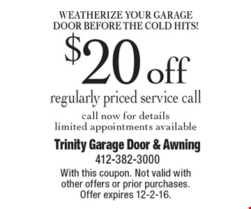 Weatherize your garage door before the cold hits! $20off regularly priced service call, call now for details, limited appointments available. With this coupon. Not valid with other offers or prior purchases. Offer expires 12-2-16.