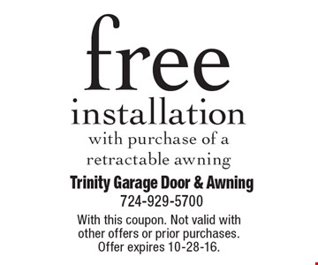 Free installation with purchase of a retractable awning. With this coupon. Not valid with other offers or prior purchases. Offer expires 10-28-16.