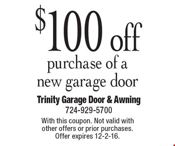 $100 off purchase of a new garage door. With this coupon. Not valid with other offers or prior purchases. Offer expires 12-2-16.
