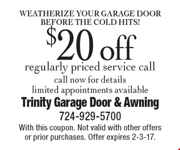 Weatherize your garage door before the cold hits! $20 off regularly priced service call. Call now for details. Limited appointments available. With this coupon. Not valid with other offers or prior purchases. Offer expires 2-3-17.