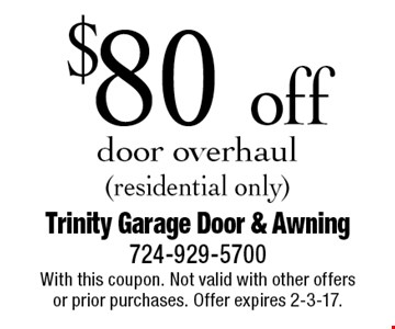 $80 off door overhaul (residential only). With this coupon. Not valid with other offers or prior purchases. Offer expires 2-3-17.