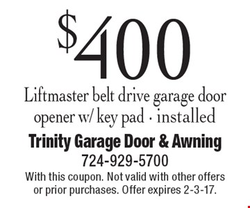 $400 Liftmaster belt drive garage door opener w/ key pad - installed. With this coupon. Not valid with other offers or prior purchases. Offer expires 2-3-17.