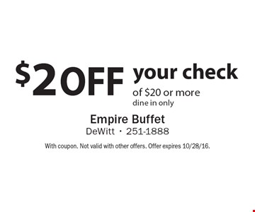$2 off your check of $20 or more. Dine in only. With coupon. Not valid with other offers. Offer expires 10/28/16.