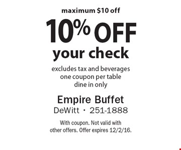 10% off your check. Excludes tax and beverages. One coupon per table dine in only. Maximum $10 off . With coupon. Not valid with other offers. Offer expires 12/2/16.