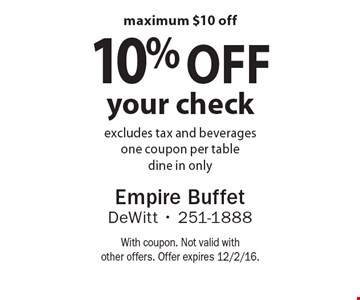 10% off your check. Excludes tax and beverages. One coupon per table. Dine in only. Maximum $10 off. With coupon. Not valid with other offers. Offer expires 12/2/16.