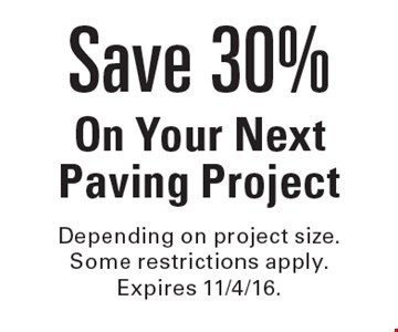 Save 30% On Your Next Paving Project. Depending on project size. Some restrictions apply. Expires 11/4/16.