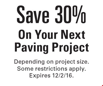 Save 30% On Your Next Paving Project. Depending on project size. Some restrictions apply. Expires 12/2/16.