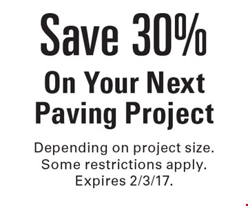 Save 30% On Your Next Paving Project. Depending on project size. Some restrictions apply. Expires 2/3/17.