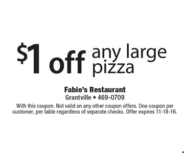 $1 off any large pizza. With this coupon. Not valid on any other coupon offers. One coupon per customer, per table regardless of separate checks. Offer expires 11-18-16.