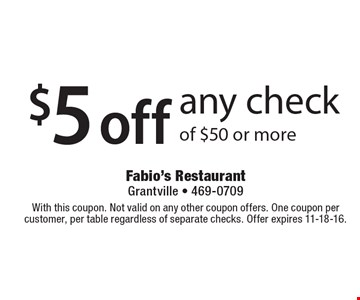 $5 off any check of $50 or more. With this coupon. Not valid on any other coupon offers. One coupon per customer, per table regardless of separate checks. Offer expires 11-18-16.