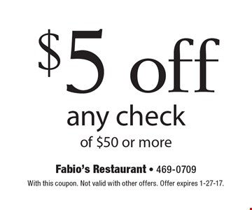 $5 off any check of $50 or more. With this coupon. Not valid with other offers. Offer expires 1-27-17.