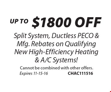 Up To $1800 Off Split System, Ductless PECO & Mfg. Rebates on Qualifying New High-Efficiency Heating & A/C Systems! Cannot be combined with other offers. Expires 11-15-16CHAC111516