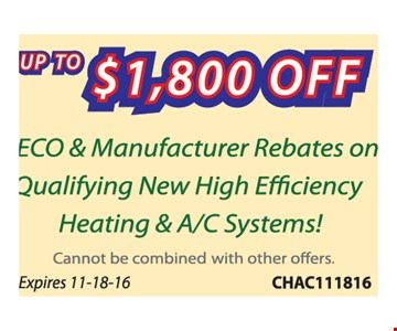 Up to $1,800 off. Peco & manufacturer rebates on qualifying new high efficiency heating & A/C systems! Cannot be combined with other offers. Expires 11-18-16