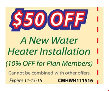 $50 off a new water heater installation. (10% off for plan members) Cannot be combined with other offers. Expires 11-15-16.