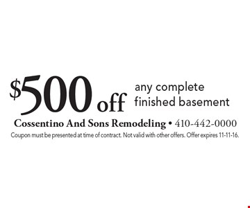 $500 off any complete finished basement. Coupon must be presented at time of contract. Not valid with other offers. Offer expires 11-11-16.