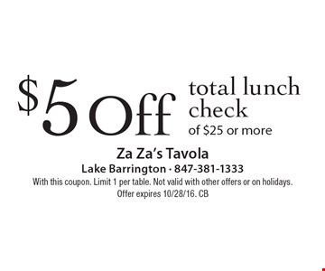 $5 Off total lunch check of $25 or more. With this coupon. Limit 1 per table. Not valid with other offers or on holidays. Offer expires 10/28/16. CB