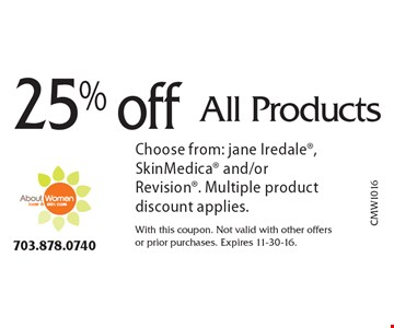 25% off All Products. Choose from: jane Iredale, SkinMedica and/or Revision. Multiple product discount applies.. With this coupon. Not valid with other offers or prior purchases. Expires 11-30-16.