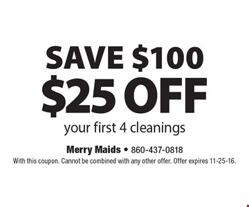 SAVE $100 $25 off your first 4 cleanings. With this coupon. Cannot be combined with any other offer. Offer expires 11-25-16.