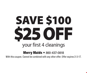 SAVE $100 $25 off your first 4 cleanings. With this coupon. Cannot be combined with any other offer. Offer expires 2-3-17.