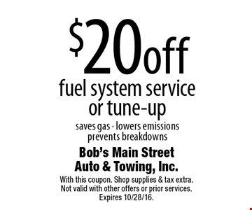 $20 off fuel system service or tune-up saves gas • lowers emissions prevents breakdowns. With this coupon. Shop supplies & tax extra. Not valid with other offers or prior services. Expires 10/28/16.