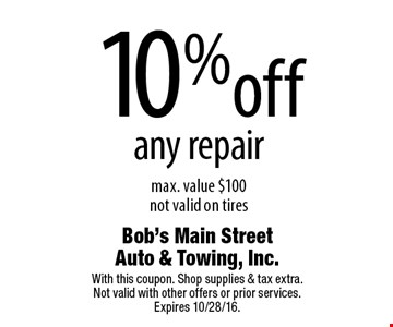 10% off any repair max. value $100. not valid on tires. With this coupon. Shop supplies & tax extra. Not valid with other offers or prior services. Expires 10/28/16.
