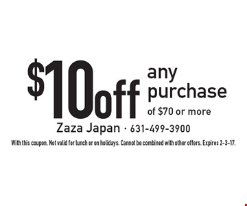 $10 off any purchase of $70 or more. With this coupon. Not valid for lunch or on holidays. Cannot be combined with other offers. Expires 2-3-17.