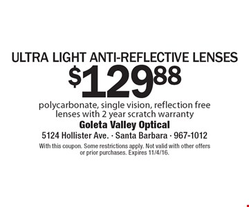 $129.88 ultra light anti-reflective lenses. Polycarbonate, single vision, reflection free lenses with 2 year scratch warranty. With this coupon. Some restrictions apply. Not valid with other offers or prior purchases. Expires 11/4/16.