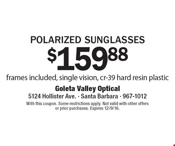 $159.88 POLARIZED SUNGLASSES frames included, single vision, cr-39 hard resin plastic. With this coupon. Some restrictions apply. Not valid with other offers or prior purchases. Expires 12/9/16.