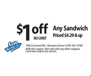 $1 off any sandwich priced $4.29 & up. No limit. With this coupon. Not valid with any other coupons. Limit one coupon per person.