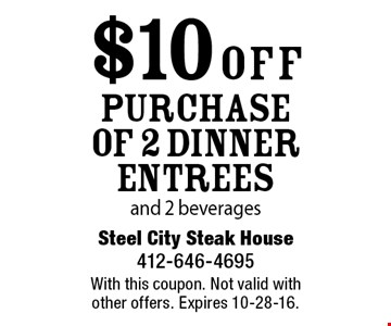 $10 off purchase of 2 dinner entrees and 2 beverages. With this coupon. Not valid with other offers. Expires 10-28-16.