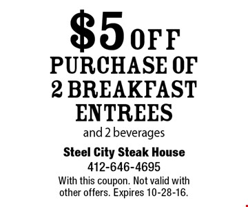 $5 off purchase of 2 breakfast entrees and 2 beverages. With this coupon. Not valid with other offers. Expires 10-28-16.