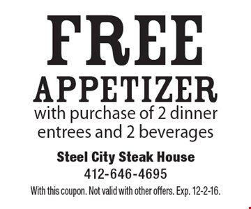 Free appetizer with purchase of 2 dinner entrees and 2 beverages. With this coupon. Not valid with other offers. Exp. 12-2-16.