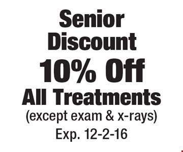 Senior Discount 10% Off All Treatments (except exam & x-rays). Exp. 12-2-16
