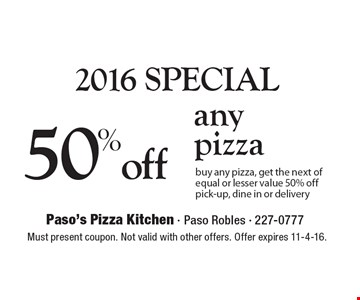 2016 SPECIAL 50% off any pizza buy any pizza, get the next of equal or lesser value 50% off pick-up, dine in or delivery. Must present coupon. Not valid with other offers. Offer expires 11-4-16.