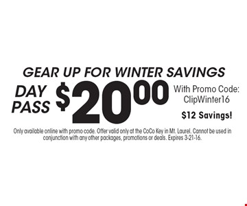 Gear Up for winter savings $20.00 DAY PASS With Promo Code: ClipWinter16. $12 Savings! Only available online with promo code. Offer valid only at the CoCo Key in Mt. Laurel. Cannot be used in conjunction with any other packages, promotions or deals. Expires 3-21-16.