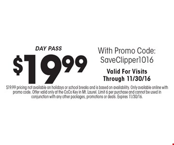 $19.99 DAY PASS With Promo Code:SaveClipper1016. Valid For VisitsThrough 11/30/16. $19.99 pricing not available on holidays or school breaks and is based on availability. Only available online with promo code. Offer valid only at the CoCo Key in Mt. Laurel. Limit 6 per purchase and cannot be used in conjunction with any other packages, promotions or deals. Expires 11/30/16.