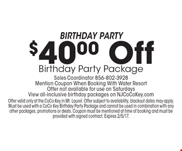 $40 Off Birthday Party Package. Sales Coordinator 856-802-3928. Mention Coupon When Booking With Water Resort. Offer not available for use on SaturdaysView all-inclusive birthday packages on NJCoCoKey.com. Offer valid only at the CoCo Key in Mt. Laurel. Offer subject to availability, blackout dates may apply. Must be used with a CoCo Key Birthday Party Package and cannot be used in combination with any other packages, promotions or deals. Coupon must be mentioned at time of booking and must be provided with signed contract. Expires 2/5/17.