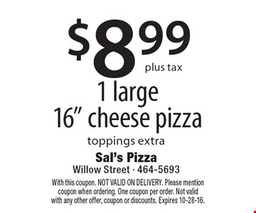 "$8.99 1 large 16"" cheese pizza toppings extra. With this coupon. NOT VALID ON DELIVERY. Please mention coupon when ordering. One coupon per order. Not valid with any other offer, coupon or discounts. Expires 10-28-16."