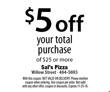 $5 off your total purchase of $25 or more. With this coupon. NOT VALID ON DELIVERY. Please mention coupon when ordering. One coupon per order. Not valid with any other offer, coupon or discounts. Expires 11-25-16.
