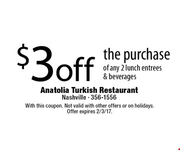 $3 off the purchase of any 2 lunch entrees & beverages. With this coupon. Not valid with other offers or on holidays.Offer expires 2/3/17.