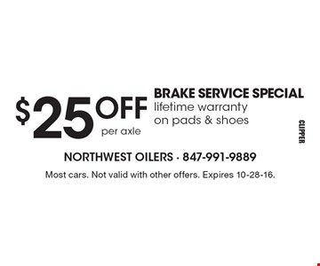 $25 OFF BRAKE SERVICE SPECIAL! Lifetime warranty on pads & shoes. Most cars. Not valid with other offers. Expires 10-28-16.